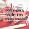 List of 100% Vegan & Cruelty-Free Beauty Brands