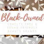 Black-Owned Cruelty-Free & Vegan-Friendly Beauty Brands
